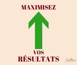 Maximisez les Résultats de chaque Action que vous entreprenez